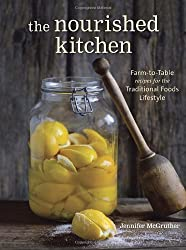 The Nourished Kitchen: Farm-to-Table Recipes for the Traditional Foods Lifestyle Featuring Bone Broths, Fermented Vegetables, Grass-Fed Meats, Wholesome Fats, Raw Dairy, and Kombuchas by Jennifer McGruther (2014-04-15)