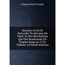 Histoire Civile Et Naturelle Du Rovame De Siam: Et Des Révolutions Qui Ont Bouleversé Cet Empire Jusqu'en 1770, Volume 2 (French Edition)