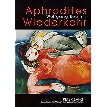 Aphrodites Wiederkehr: Beiträge zur Geschichte der erotischen Literatur von der Antike bis zur Neuzeit