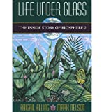 [(Life Under Glass: Inside Story of Biosphere 2 )] [Author: Abigail Alling] [Mar-1994]
