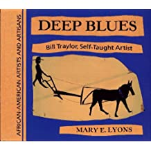 Deep Blues: Bill Traylor, Self-Taught Artist (African-American Artists and Artisans) by Mary E Lyons (31-Oct-1994) Library Binding