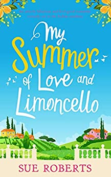 My Summer of Love and Limoncello: An utterly hilarious and feel good romantic comedy set in the Italian sunshine by [Roberts, Sue]