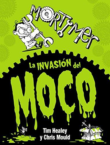 Mortimer. La invasión del moco (Literatura Infantil (6-11 Años) - Mortimer) por Tim Healey