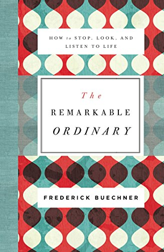 The Remarkable Ordinary: How to Stop, Look, and Listen to Life ...
