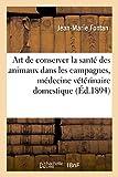 Art de Conserver La Sante Des Animaux Dans Les Campagnes, Nouvelle Medecine: Veterinaire Domestique (Sciences)