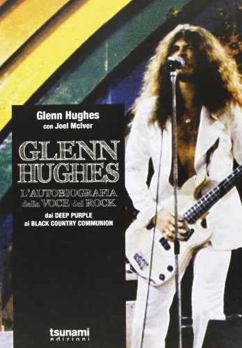 Glenn Hughes. L'autobiografia della voce del rock. Dai Deep Purple ai Black Country Communion