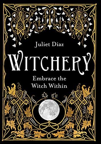 Witchery: Embrace the Witch Within por Juliet Diaz