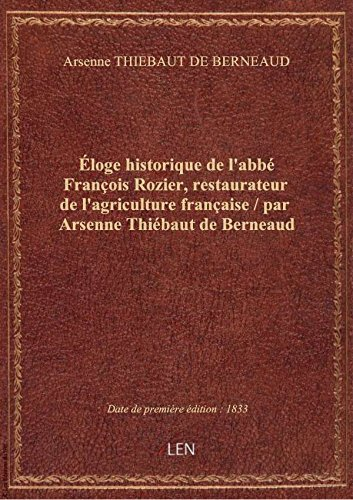 Éloge historique de l'abbé François Rozier, restaurateur de l'agriculture française / par Arsenne Th