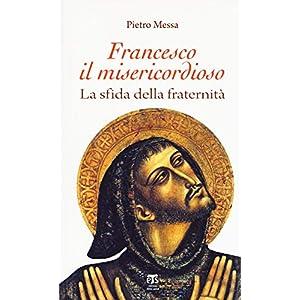 Francesco il misericordioso. La sfida della fraternità