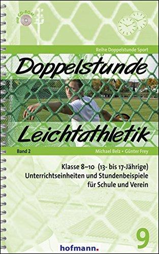Doppelstunde Leichtathletik Band 2: Klasse 8-10 (13- bis 17-Jährige) Unterrichtseinheiten und Stundenbeispiele für Schule und Verein (Doppelstunde Sport)