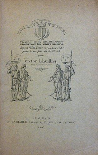 Chronologie beauvaisine depuis Jules César jusqu'à la fin du XVIIIe siècle par Victor Lhuillier par Victor Lhuillier