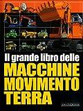 Scarica Libro Il grande libro delle macchine movimento terra Ediz illustrata (PDF,EPUB,MOBI) Online Italiano Gratis