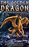 The Golden Dragon (The Dragon Artifacts Book 1) by Mike Shelton