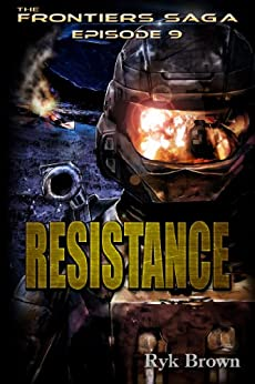 "Ep.#9 - ""Resistance"" (The Frontiers Saga) by [Brown, Ryk]"