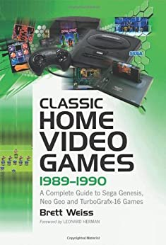 Classic Home Video Games, 1989-1990: A Complete Guide to Sega Genesis, Neo Geo and TurboGrafx-16 Games by [Weiss, Brett]