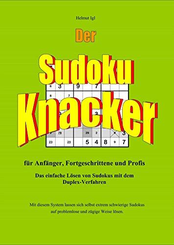 Der Sudoku Knacker: Das einfache Lösen von Sudokus mit dem Duplex-Verfahren für Anfänger, Fortgeschrittene und Profis.