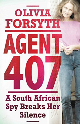 Agent 407 a south african spy breaks her silence ebook olivia agent 407 a south african spy breaks her silence by forsyth olivia fandeluxe Document