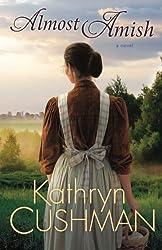 Almost Amish: A Novel by Kathryn Cushman (2012-07-01)