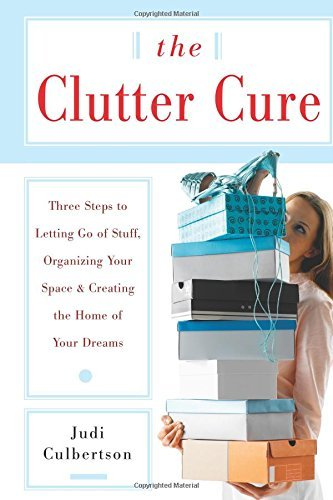 The Clutter Cure: Three Steps to Letting Go of Stuff, Organizing Your Space, & Creating the Home of Your Dreams by Judi Culbertson (2007-03-19)