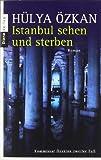 Istanbul sehen und sterben -: Kommissar Özakins zweiter Fall - Roman - Hülya Özkan