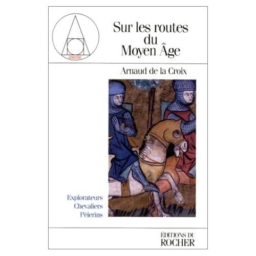 Sur les routes du Moyen âge : Explorateurs, chevaliers, pélerins