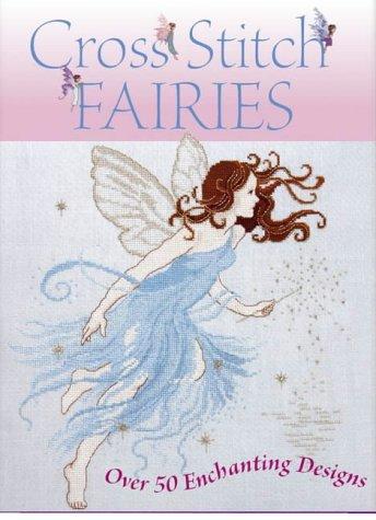 Cross Stitch Fairies: Over 50 Enchanting Designs -