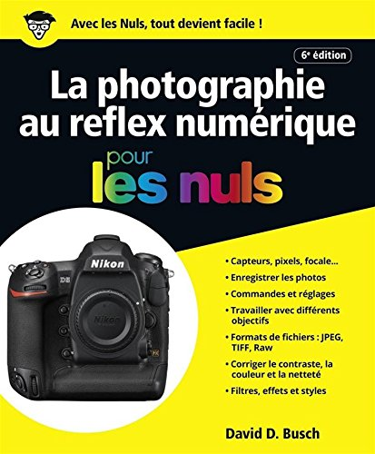 La photographie au reflex numérique pour les Nuls, grand format, 6e édition par David D. BUSCH