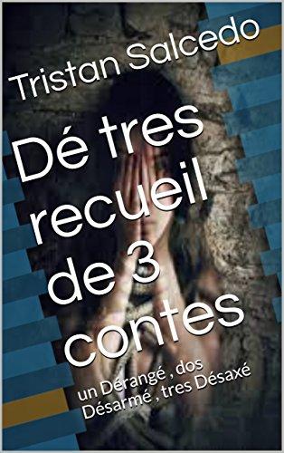 Couverture du livre Dé tres     recueil de 3 contes : un Dérangé , dos Désarmé , tres Désaxé
