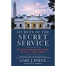 Secrets of the Secret Service: The History and Uncertain Future of the Us Secret Service