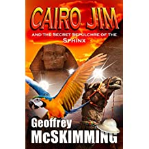 Cairo Jim and the Secret Sepulchre of the Sphinx: A Tale of Incalculable Inversion (The Cairo Jim Chronicles Book 6) (English Edition)