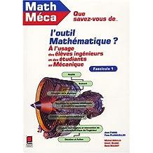 Que savez-vous de l'outil mathématique ? Tome 1 : A l'usage des élèves-ingénieurs et des étudiants en mécanique