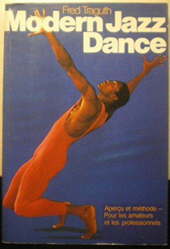 Modern Jazz Dance :aperçu et méthode , pour les amateurs et les professionnels par Fred Traguth