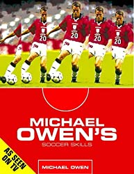 Michael Owen's Soccer Skills: How to Become the Complete Footballer