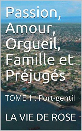 Passion, Amour, Orgueil, Famille et Préjugés: TOME 1 : Port-gentil (French Edition)