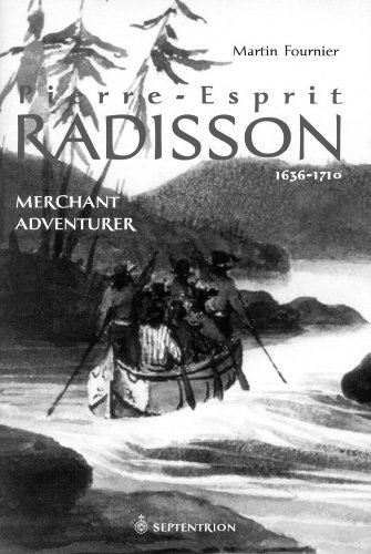 pierre-esprit-radisson-merchant-adventurer-1636-1701-by-martin-fournier-2002-09-23