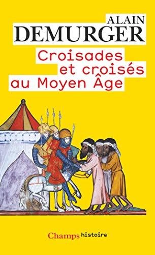 Croisades et croisés au Moyen Age par Alain Demurger
