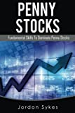 Penny Stocks: Fundamental Skills To Dominate Penny Stocks (Day Trading,stocks,day trading, penny stocks)