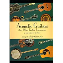 Acoustic Guitars and Other Fretted Instruments: A Photographic History