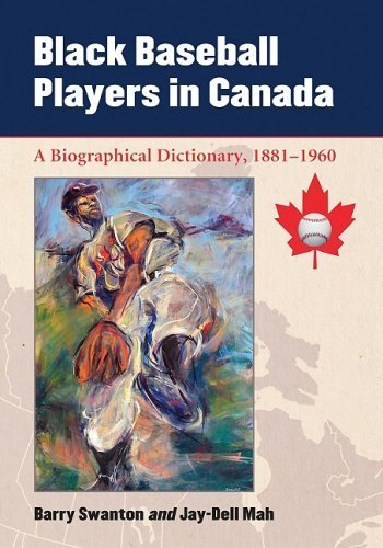 Black Baseball Players in Canada: A Biographical Dictionary, 1881-1960 1st edition by Barry Swanton, Jay-dell Mah (2009) Paperback
