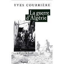 La guerre d'Algérie. Tome 2, 1957-1962, L'heure des colonels, Les feux du désespoir