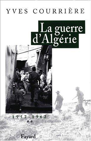 La guerre d'Algrie. Tome 2, 1957-1962, L'heure des colonels, Les feux du dsespoir
