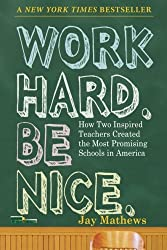 Work Hard. Be Nice.: How Two Inspired Teachers Created the Most Promising Schools in America by Jay Mathews (2009-01-20)
