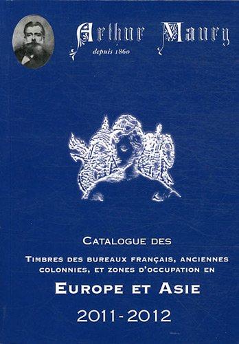 Catalogue des timbres des bureaux français, anciennes colonnies et zones d'occupation en Europe et Asie par Arthur Maury