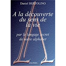 A la découverte du sens de la vie par le langage secret de notre alphabet