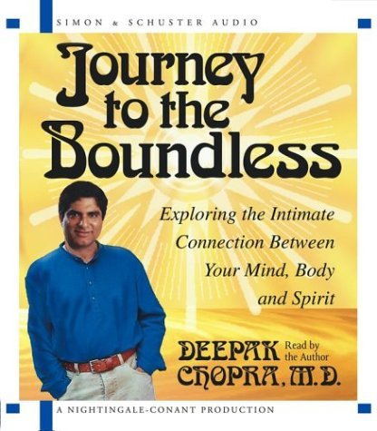 Journey to the Boundless: Exploring the Intimate Connection Between Your Mind, Body and Spirit by Deepak Chopra (2003-06-01)