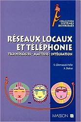 RESEAUX LOCAUX ET TELEPHONIE. Technologies, maîtrise, intégration