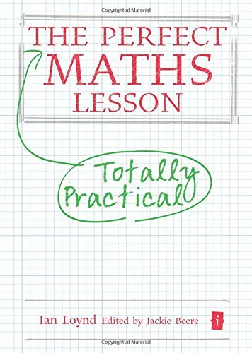 The Perfect Maths Lesson (Perfect Series) (Perfect (Independent Thinking Press)): Written by Ian Loynd, 2014 Edition, Publisher: Independent Thinking Press an impri [Hardcover]