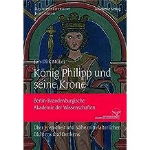 König Philipp und seine Krone: Über Fremdheit und Nähe mittelalterlichen Dichtens und Denkens (Das mittelalterliche Jahrtausend, Band 2)