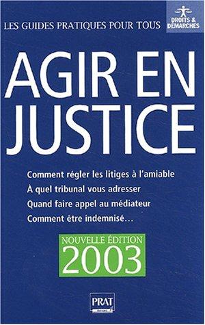 Agir en justice et régler vos litiges à l'amiable. Edition 2003