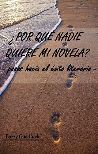 ¿POR QUÉ NADIE QUIERE MI NOVELA? - Pasos hacia el Éxito Literario - (Spanish Edition)